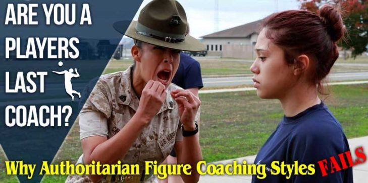 Are You a Players Last Coach? Why Authoritarian Figure Coaching Style Fails!